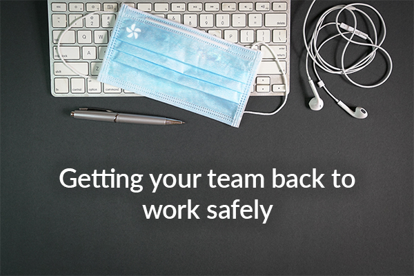 Getting your team back to work safely after lockdown